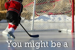 """""""You might be a hockey mom if...."""" How would you finish this sentence? Check out this list for all the hilarious details!"""