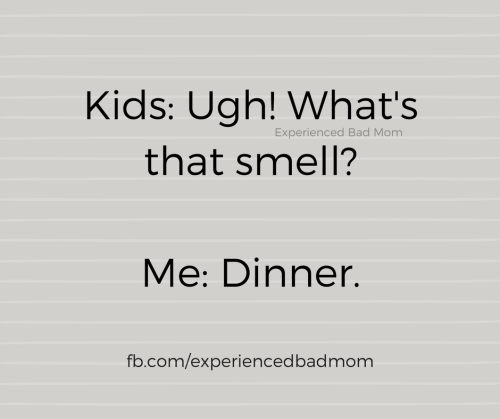 """Ugh! What's that smell?"" ask your precious children. ""Dinner"" you reply as they start making gagging noises. Yup, it's just another funny truth about making dinner for your kids."