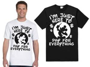 Here's a silly Disney shirt that makes me laugh: I'm just here to pay for everything.