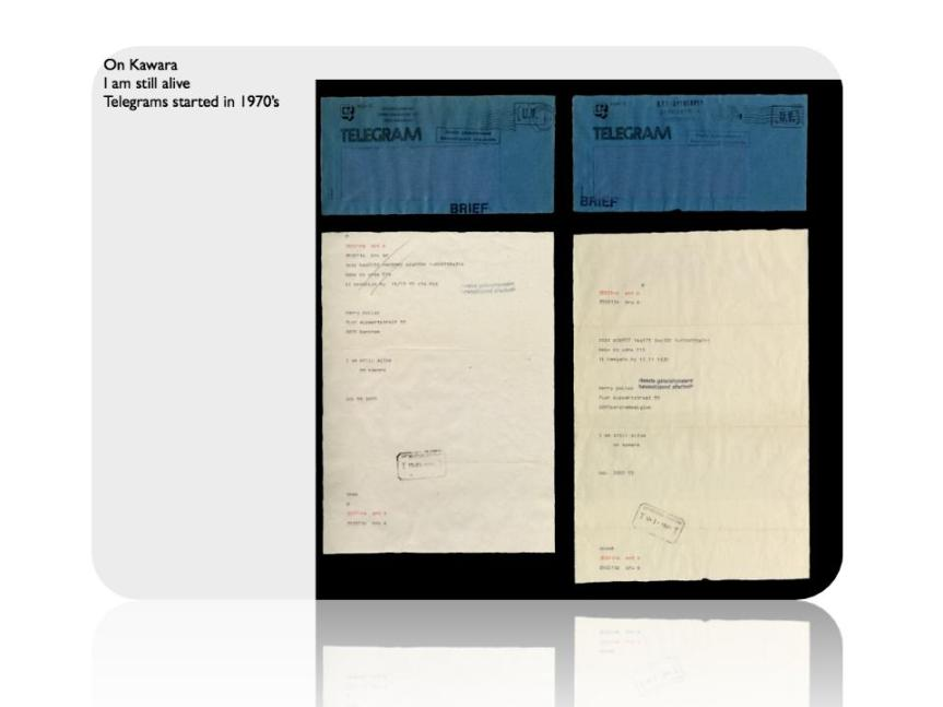 telegrams in the 70s- we are forced to think about the day they will stop arriving -by drawing attention to the fact that he is still alive, Kawara forces us to consider the negative: his death For a while – he tweeted them See if anyone can follow On Kawara!