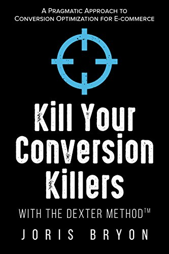 Kill Your Conversion Killers with The Dexter Method™: A Pragmatic Approach to Conversion