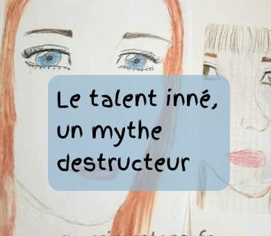 Le talent inné, un mythe destructeur