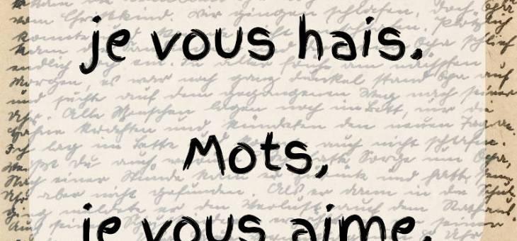 Mots, je vous hais. Mots, je vous aime.