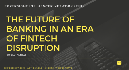 The Future of banking in an era of FinTech disruption