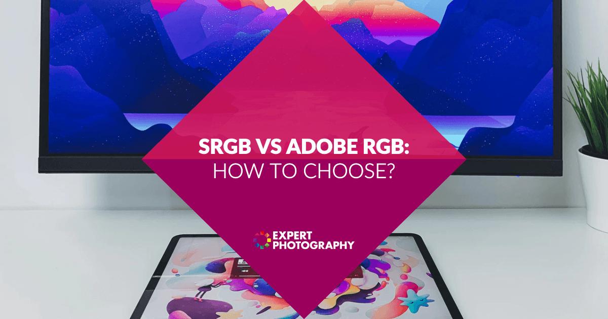 sRGB vs Adobe RGB: How to Choose? | Color Space