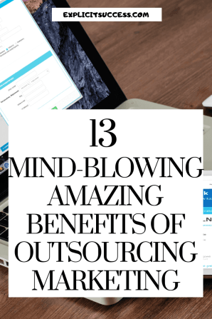 13 Mind-blowing Amazing Benefits Of Outsourcing Marketing