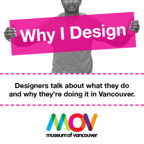 "Museum of Vancouver's ""Why I Design"""