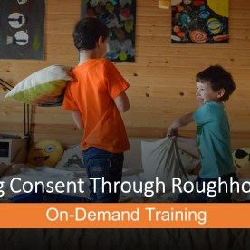 Fostering Consent Through Roughhousing