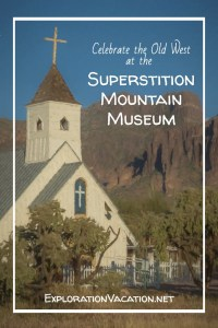Superstition Mountain Museum Arizona - www.ExplorationVacation.net