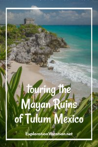 Touring the Mayan Ruins of Tulum Mexico - www.ExplorationVacation.net