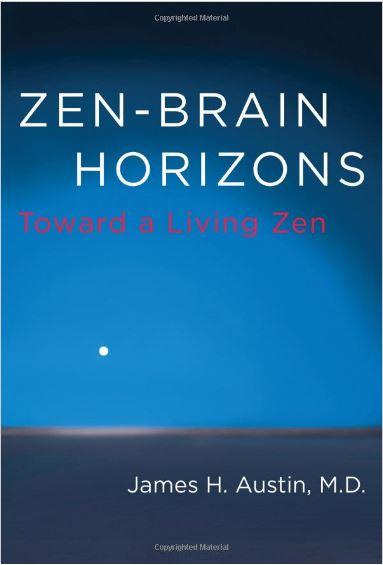 Zen-Brain Horizons: Toward a Living Zen by James H Austin