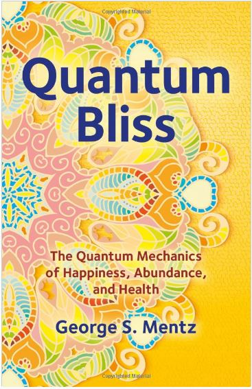 Quantum Bliss: The Quantum Mechanics of Happiness, Abundance, and Health