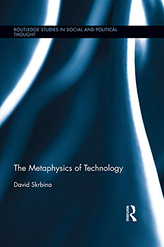 The Metaphysics of Technology (Routledge Studies in Social and Political Thought) by David Skrbina