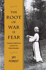 The Root of War is Fear: Thomas Merton's Advice to Peacemakers by Jim Forest