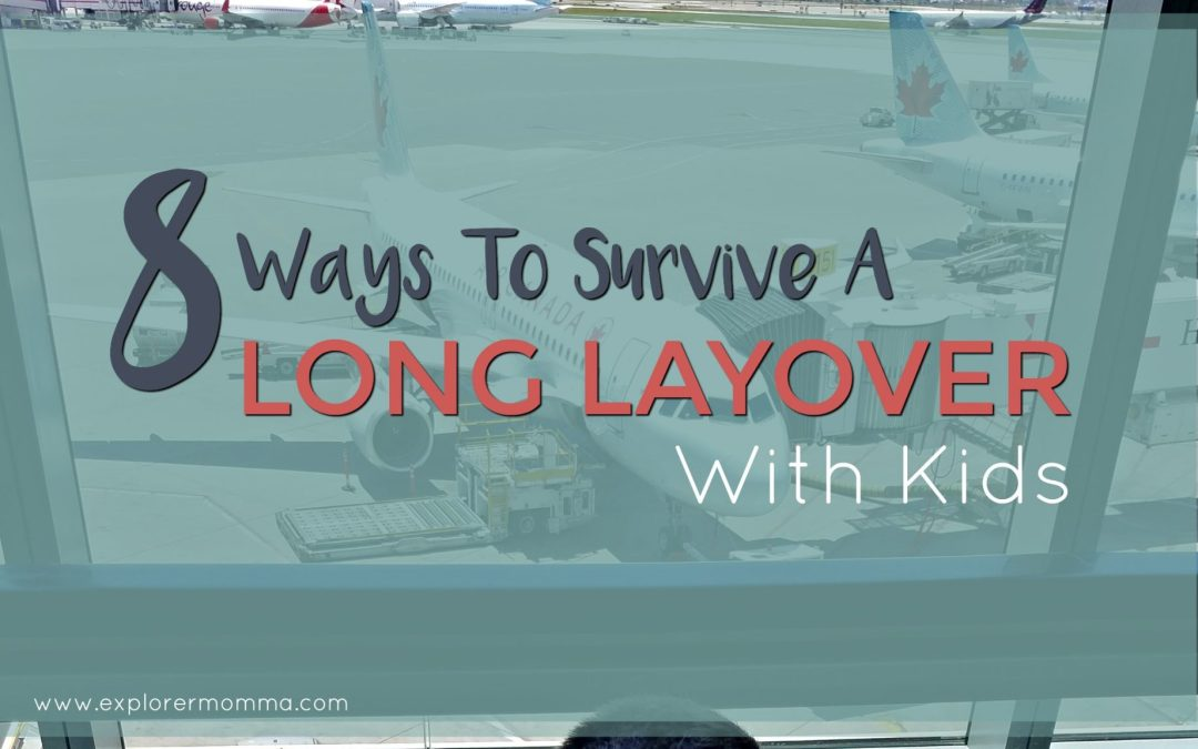 Long Layover With Kids: 8 Ways to Survive