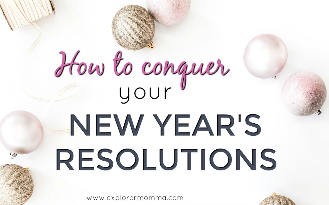 How To Conquer Your New Year's Resolutions