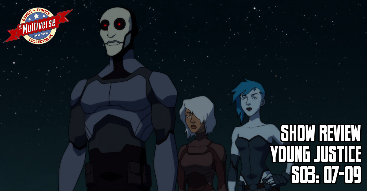 YOUNG JUSTICE EPISODE REVIEW S03:E07-09