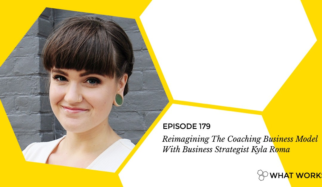 EP 179: Reimagining The Coaching Business Model With Business Strategist Kyla Roma