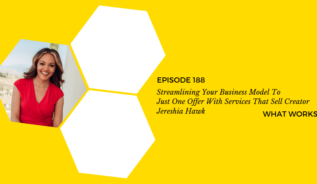 EP 188: Streamlining Your Business Model To Just One Offer With Services That Sell Creator Jereshia Hawk