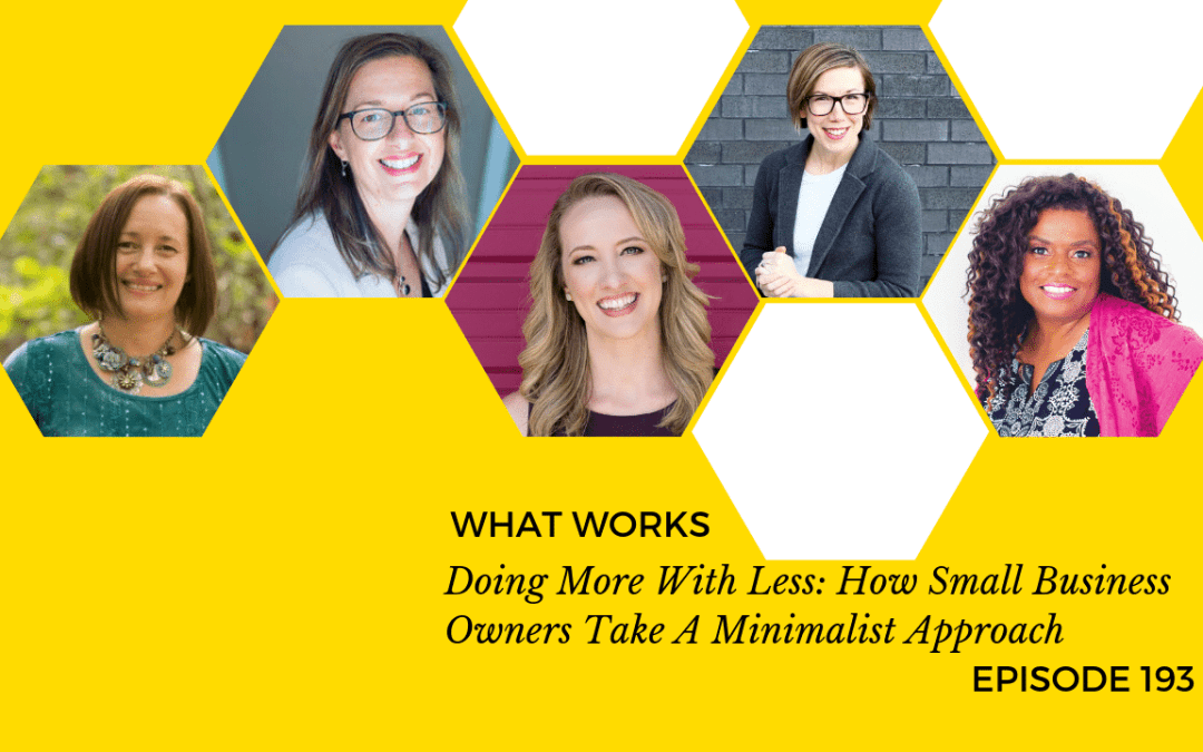 EP 193: Doing More With Less: How Small Business Owners Take A Minimalist Approach