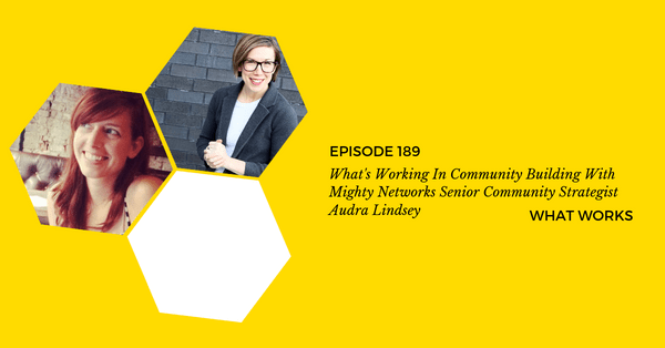 EP 189: What's Working In Community Building With Mighty Networks' Senior Community Strategist Audra Lindsey
