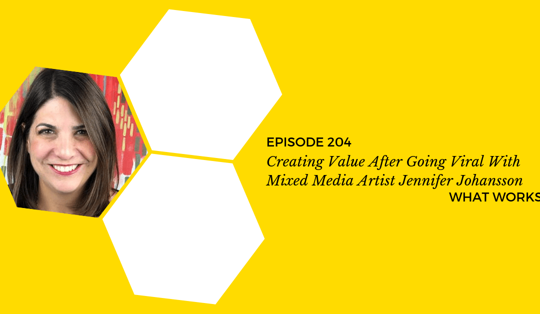 EP 204: Creating Value After Going Viral With Jennifer Johansson