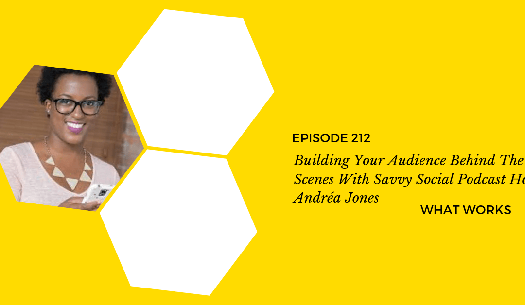 EP 212: Building Your Audience Behind The Scenes With Social Media Strategist Andrea Jones