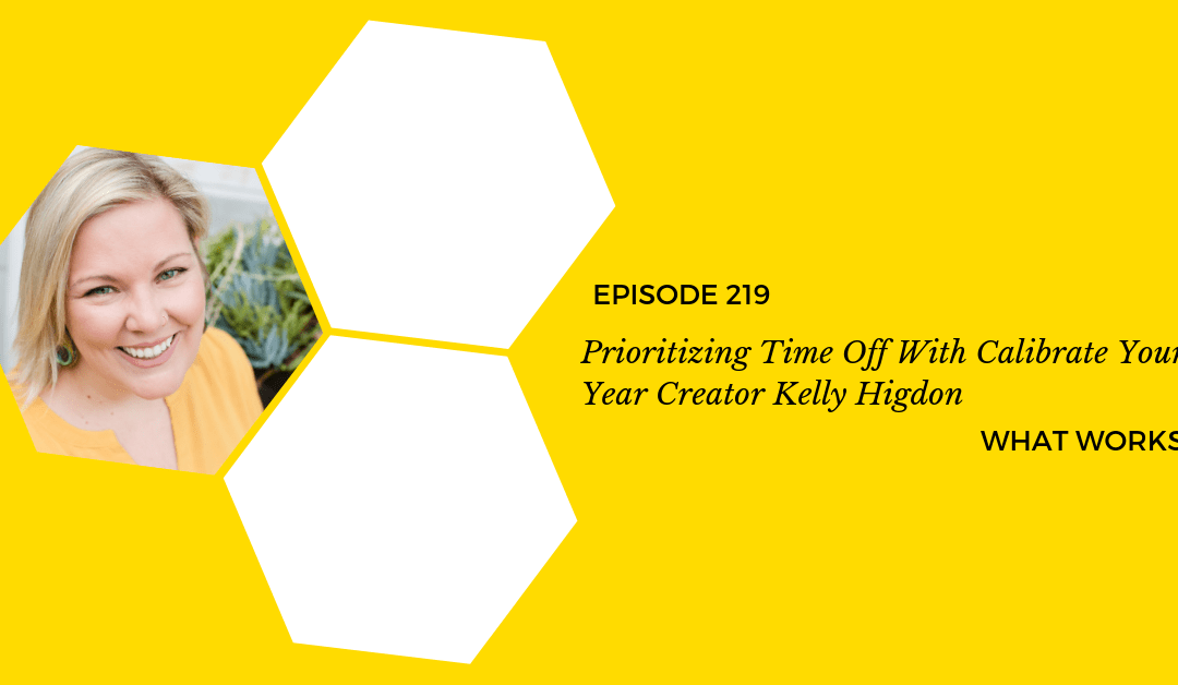 Ep 219: Prioritizing Time Off With Calibrate Your Year Creator Kelly Higdon