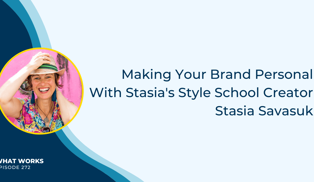 EP 272: Making Your Brand Personal With Stasia's Style School Creator Stasia Savasuk