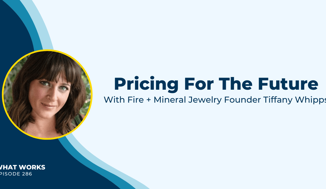 EP 286: Pricing For The Future With Fire + Mineral Jewelry Founder Tiffany Whipps