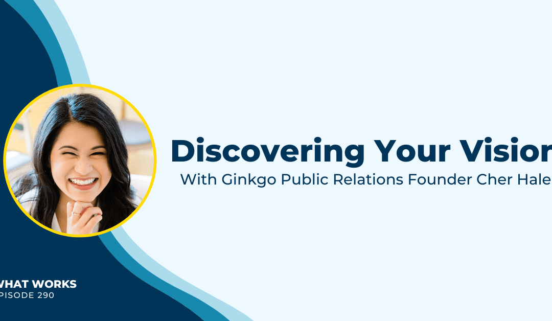EP 290: Discovering Your Vision With Ginkgo Public Relations Founder Cher Hale