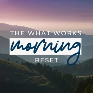 The What Works Morning Reset