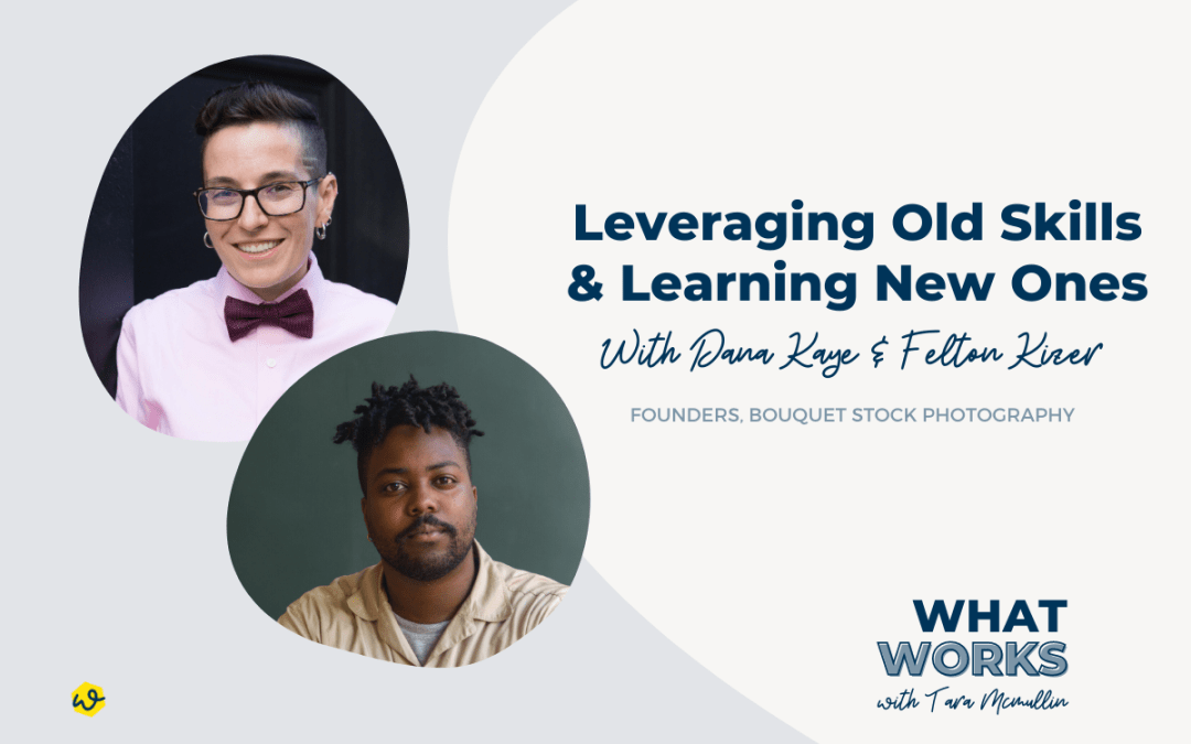 EP 308: Leveraging Old Skills & Learning New Ones With Bouquet Stock Photography Founders Dana Kaye & Felton Kizer