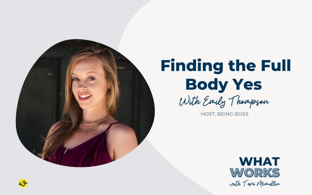 EP 311: Finding The Full Body Yes With Being Boss Host Emily Thompson
