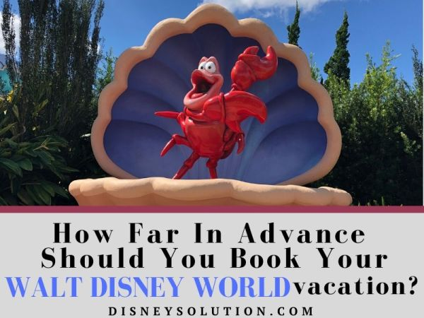 How Far In Advance Should You Book Your Walt Disney World Vacation?