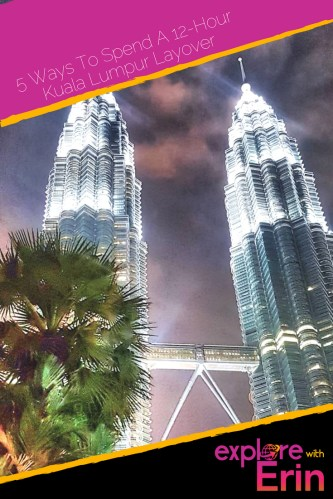 PIN THIS - 5 ways to spend your Kuala Lumpur layover