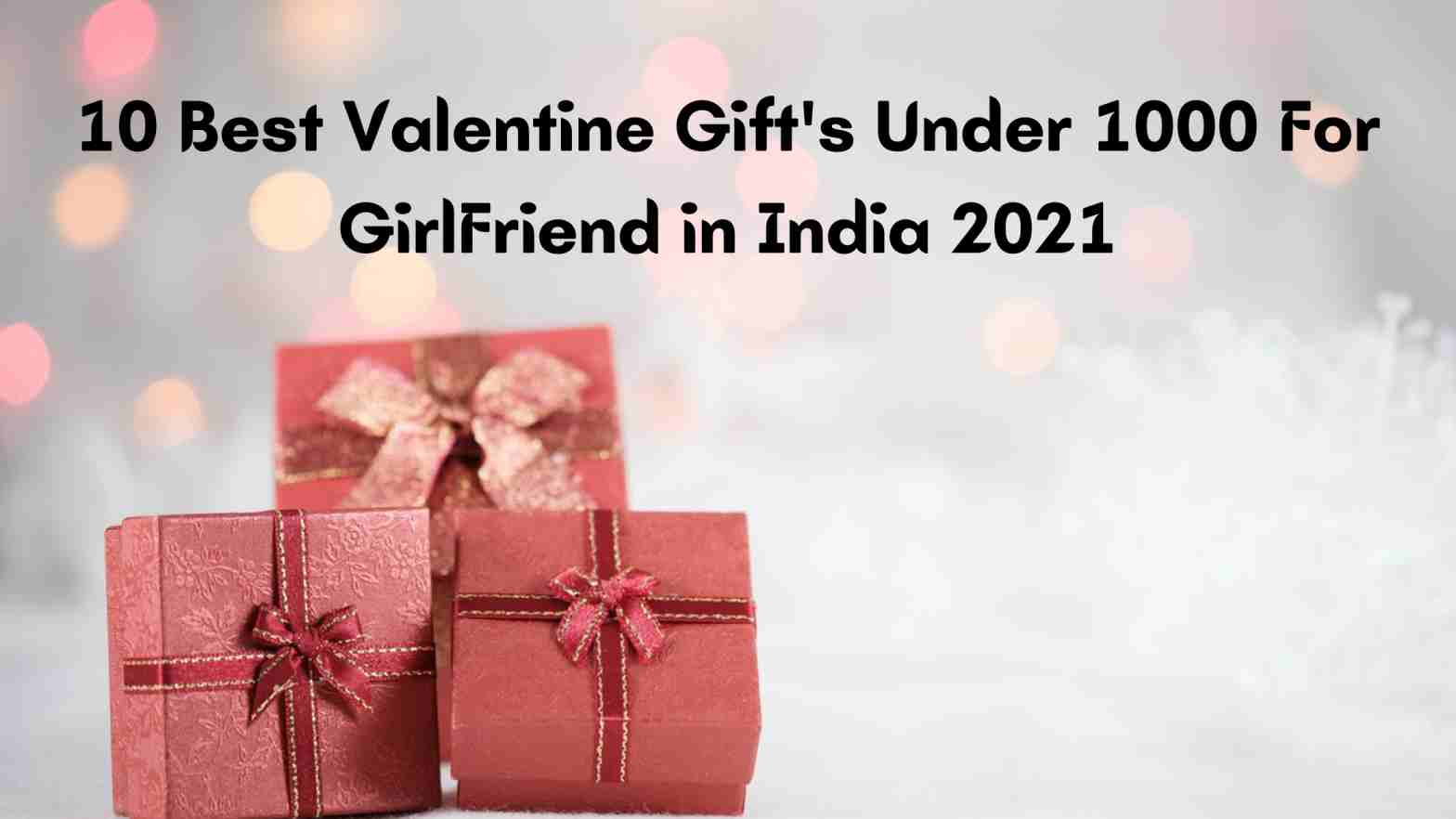 Top 10 Best Gift's For GirlFriend Under 1000 in India 2021