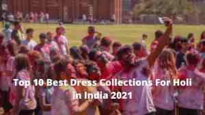 Now Top 10 Best Dress Collections For Holi in India 2021 [Bengali]