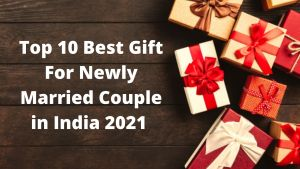 Read more about the article Now Top 10 Best Gift For Newly Married Couple in India 2021 [Bengali]