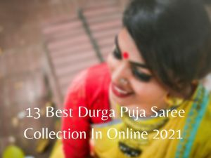 Read more about the article 13 Best Durga Puja Saree Collection In Online India 2021 [Bengali]