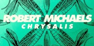Robert Michaels – Chrysalis