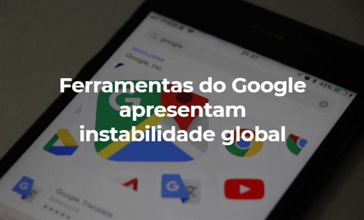 Ferramentas do Google apresentam instabilidade global
