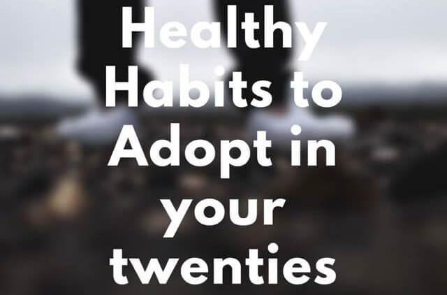 7-healthy-habits-to-adopt-in-your-twenties