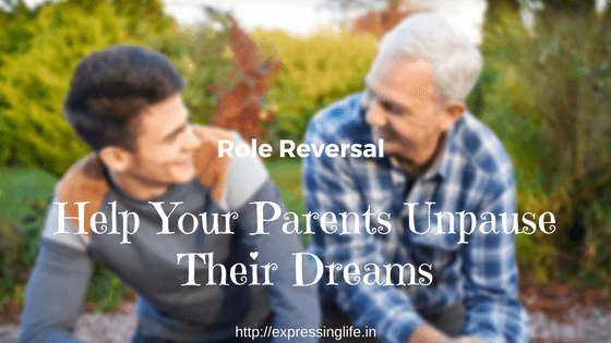 Role reversal: Help Your Parents Unpause their Dreams   Expressing Life