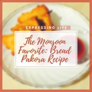 The Monsoon Favorite: Bread Pakora Recipe | Expressing Life