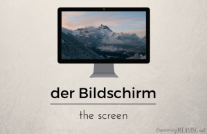 Der Bildschirm - the screen