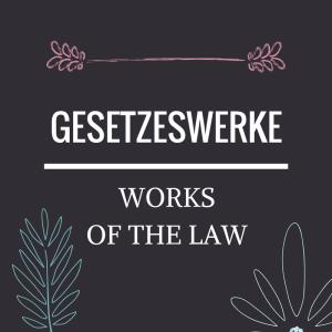 Gesetzeswerke - Works of the Law