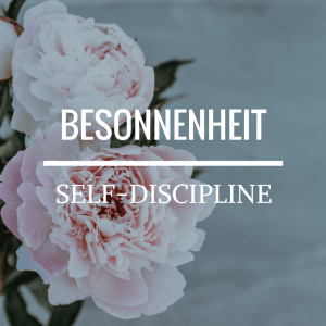 Besonnenheit - Self-Discipline
