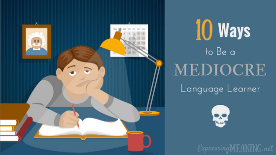 10 Ways to Be a Mediocre Language Learner