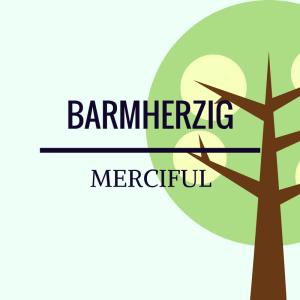 Barmherzig - merciful